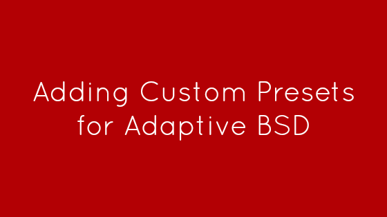 Adding Custom Presets for Adaptive BSD