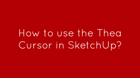 How to use the Thea Cursor in SketchUp?