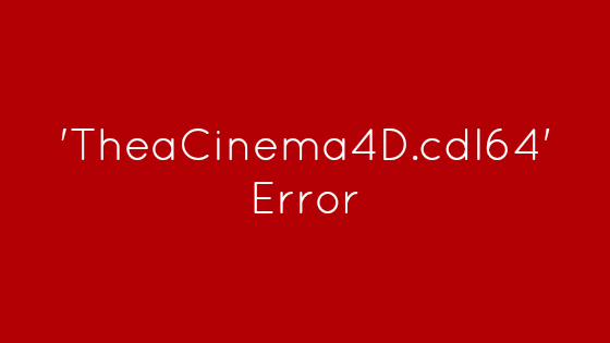'TheaCinema4D.cdl64' Error
