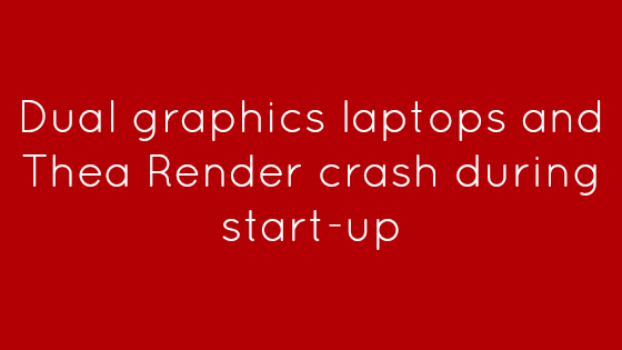 Dual graphics laptops and Thea Render crash during start-up