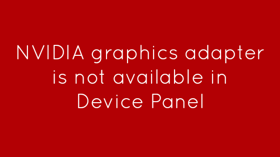 NVIDIA graphics adapter is not available in Device Panel