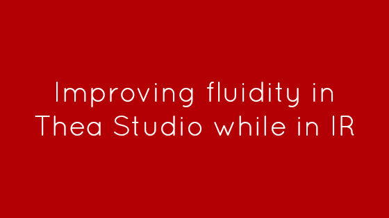 Improving fluidity in Thea Studio while in IR